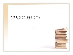 13 Colonies Form The First Permanent Colonies FIRST