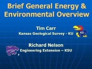 Brief General Energy Environmental Overview Tim Carr Kansas