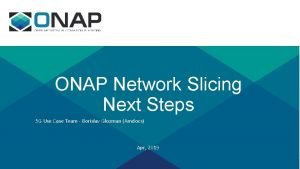 ONAP Network Slicing Next Steps 5 G Use