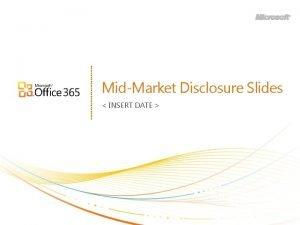 MidMarket Disclosure Slides INSERT DATE PRESENTERS Important information