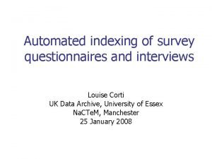 Automated indexing of survey questionnaires and interviews Louise