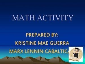 MATH ACTIVITY PREPARED BY KRISTINE MAE GUERRA MARX