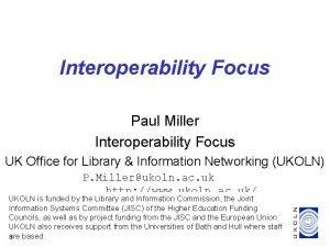 Interoperability Focus Paul Miller Interoperability Focus UK Office