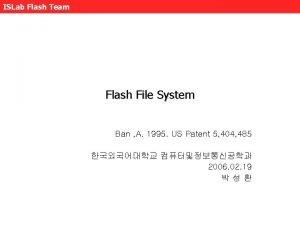 ISLab Flash Team Flash File System Ban A