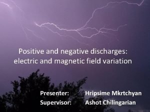 Positive and negative discharges electric and magnetic field