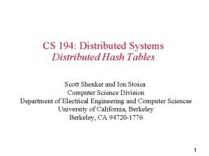 CS 194 Distributed Systems Distributed Hash Tables Scott