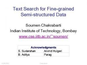 Text Search for Finegrained Semistructured Data Soumen Chakrabarti