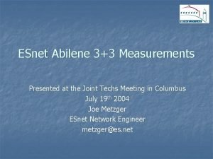 ESnet Abilene 33 Measurements Presented at the Joint