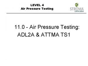 LEVEL 4 Air Pressure Testing 11 0 Air