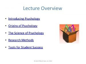 Lecture Overview Introducing Psychology Origins of Psychology The
