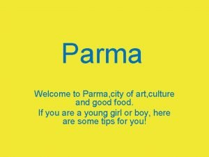 Parma Welcome to Parma city of art culture