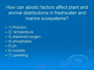 How can abiotic factors affect plant and animal