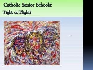 Catholic Senior Schools Fight or Flight Introduction Fight