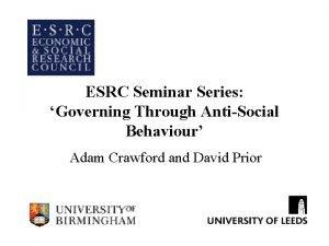 ESRC Seminar Series Governing Through AntiSocial Behaviour Adam