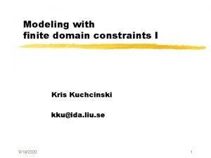 Modeling with finite domain constraints I Kris Kuchcinski