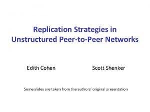 Replication Strategies in Unstructured PeertoPeer Networks Edith Cohen