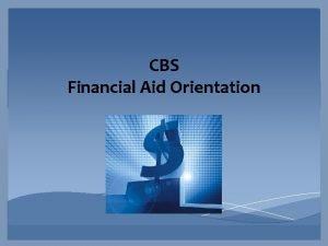 CBS Financial Aid Orientation Financial Aid Office Staff