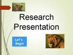 Research Presentation Lets Begin My Research Presentation on