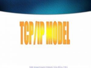 Sejarah TCPIP Sejarah TCPIP bermula di Amerika Serikat