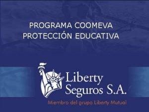 PROGRAMA COOMEVA PROTECCIN EDUCATIVA Qu es Proteccin Educativa