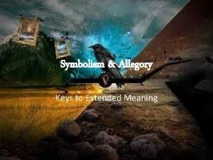 Symbolism Allegory Keys to Extended Meaning SYMBOLISM Symbol