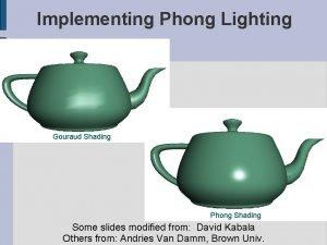 Implementing Phong Lighting Gouraud Shading Phong Shading Some