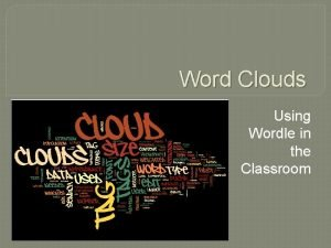 Word Clouds Using Wordle in the Classroom Wordle
