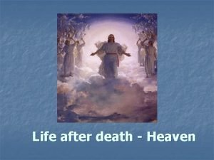 Life after death Heaven Opening Questions n n