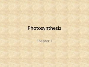 Photosynthesis Chapter 7 Photosynthesis In photosynthesis organisms trap