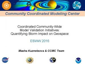 Community Coordinated Modeling Center Coordinated CommunityWide Model Validation