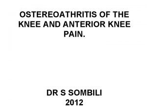 OSTEREOATHRITIS OF THE KNEE AND ANTERIOR KNEE PAIN