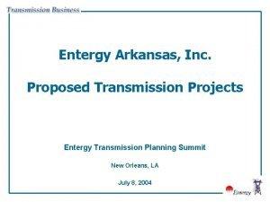 Entergy Arkansas Inc Proposed Transmission Projects Entergy Transmission