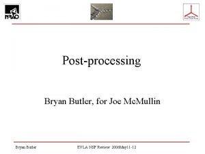 Postprocessing Bryan Butler for Joe Mc Mullin Bryan
