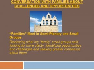 CONVERSATION WITH FAMILIES ABOUT CHALLENGES AND OPPORTUNITIES Families