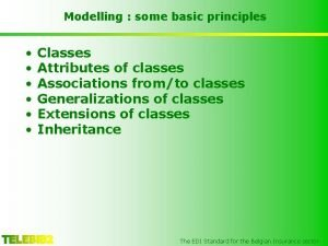 Modelling some basic principles Classes Attributes of classes