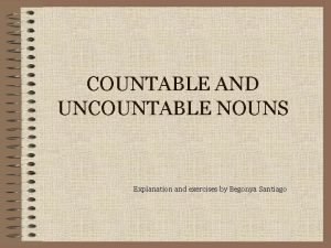 COUNTABLE AND UNCOUNTABLE NOUNS Explanation and exercises by