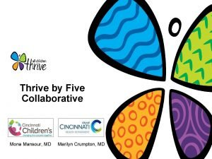 Thrive by Five Collaborative Mona Mansour MD Marilyn