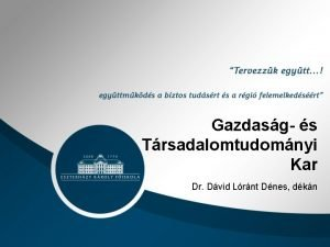 Gazdasg s Trsadalomtudomnyi Kar Dr Dvid Lrnt Dnes