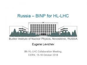 Russia BINP for HLLHC Eugene Levichev 8 th