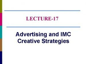 LECTURE17 Advertising and IMC Creative Strategies Chapter Questions
