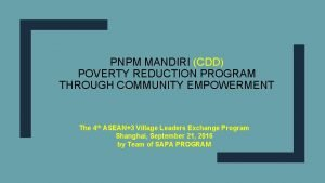 PNPM MANDIRI CDD POVERTY REDUCTION PROGRAM THROUGH COMMUNITY