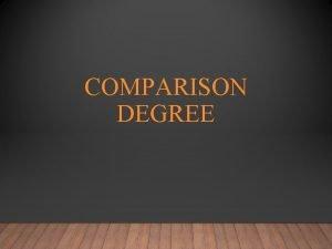 COMPARISON DEGREE THERE ARE THREE KINDS OF COMPARISON