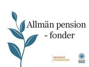 Allmn pension fonder ALLMN PENSION Eventuellt eget sparande