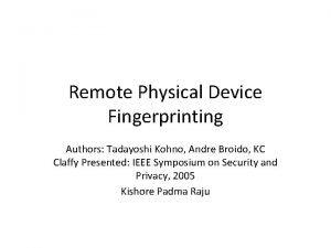 Remote Physical Device Fingerprinting Authors Tadayoshi Kohno Andre