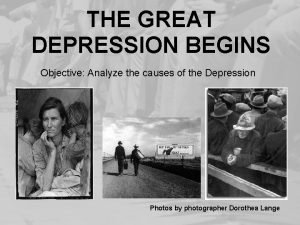 THE GREAT DEPRESSION BEGINS Objective Analyze the causes