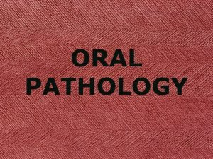 ORAL PATHOLOGY DEFINITIONS PATHOLOGY DEFINITIONS PATHOLOGY DIAGNOSIS DEFINITIONS
