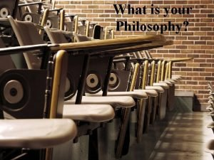 What is your Philosophy Why is Philosophy Important