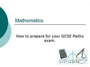 Mathematics How to prepare for your GCSE Maths