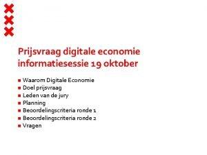 Prijsvraag digitale economie informatiesessie 19 oktober Waarom Digitale