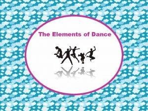 The Elements of Dance The Elements of Dance